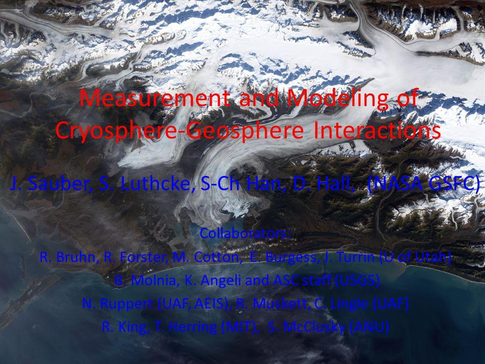 J. Sauber, S. Luthcke, S-Ch Han, D. Hall, (NASA GSFC) Collaborators: R.