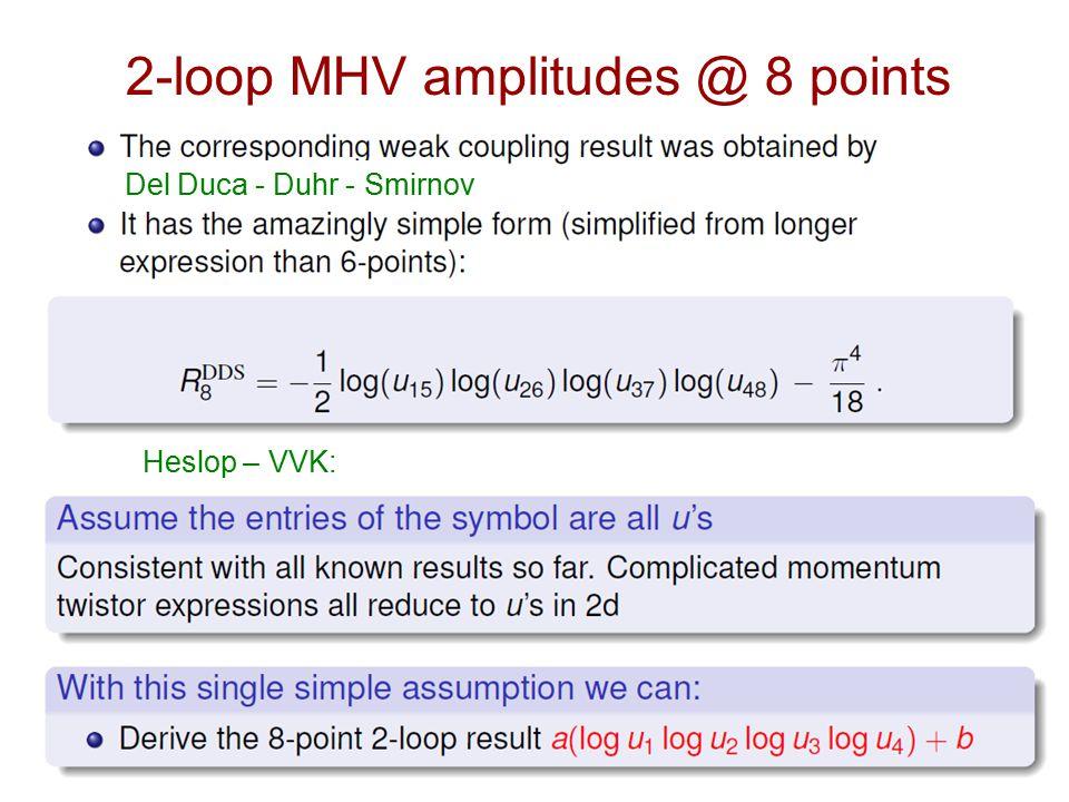 2-loop MHV amplitudes @ 8 points Del Duca - Duhr - Smirnov Heslop – VVK:
