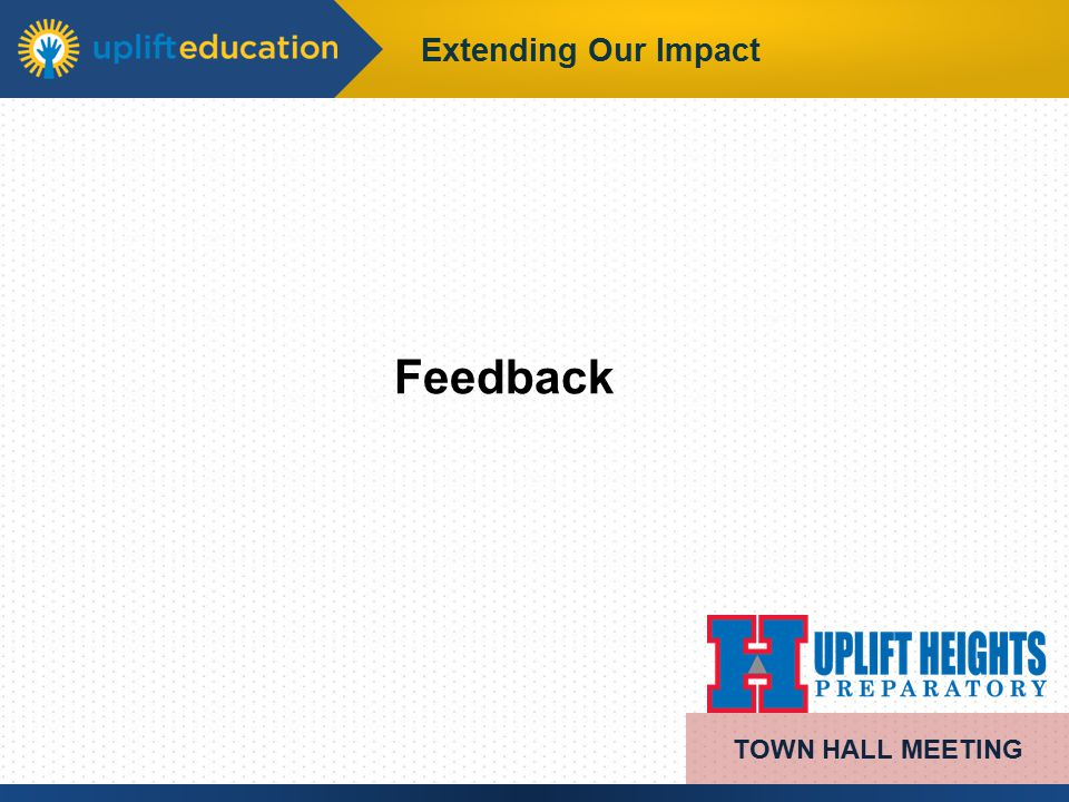 Extending Our Impact Feedback TOWN HALL MEETING