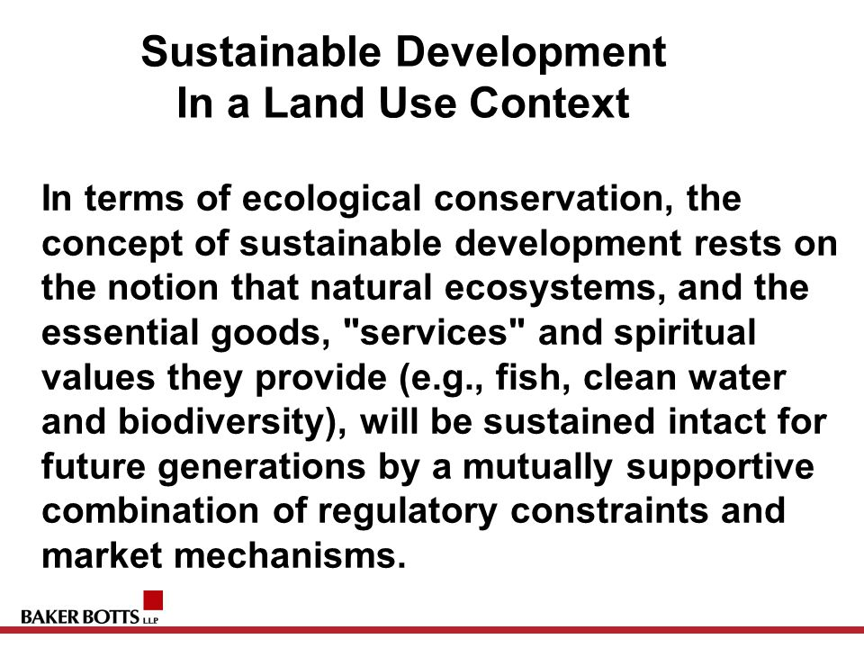 Sustainable Development In a Land Use Context In terms of ecological conservation, the concept of sustainable development rests on the notion that nat