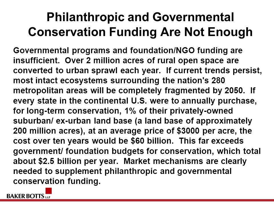 Philanthropic and Governmental Conservation Funding Are Not Enough Governmental programs and foundation/NGO funding are insufficient. Over 2 million a