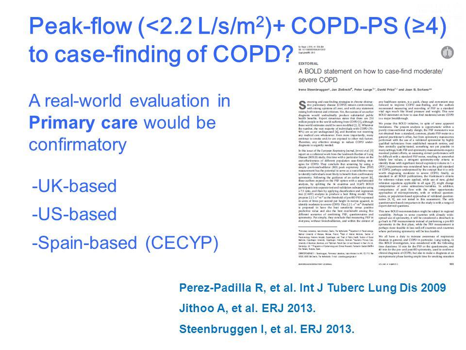 Peak-flow (<2.2 L/s/m 2 )+ COPD-PS (≥4) to case-finding of COPD? Perez-Padilla R, et al. Int J Tuberc Lung Dis 2009 Jithoo A, et al. ERJ 2013. Steenbr