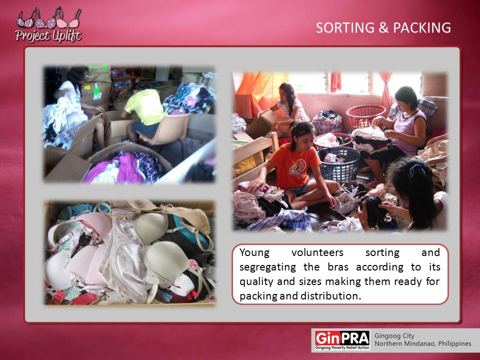 SORTING & PACKING Young volunteers sorting and segregating the bras according to its quality and sizes making them ready for packing and distribution.