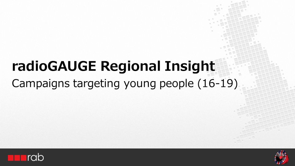 radioGAUGE Regional Insight Campaigns targeting young people (16-19)