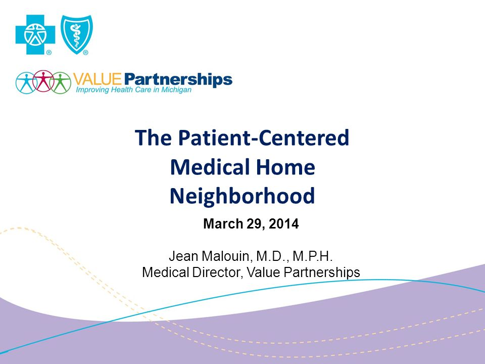 The Patient-Centered Medical Home Neighborhood March 29, 2014 Jean Malouin, M.D., M.P.H.
