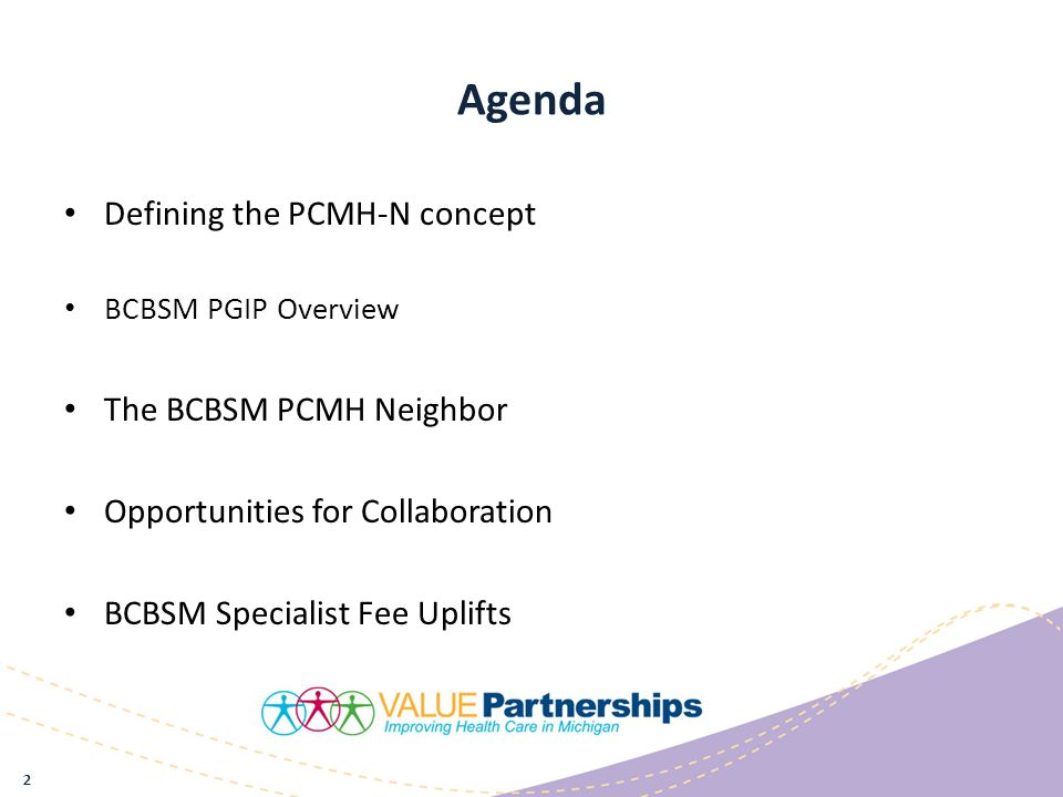 Agenda Defining the PCMH-N concept BCBSM PGIP Overview The BCBSM PCMH Neighbor Opportunities for Collaboration BCBSM Specialist Fee Uplifts 2