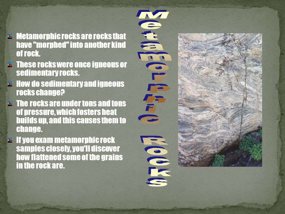 Metamorphic rocks are rocks that have