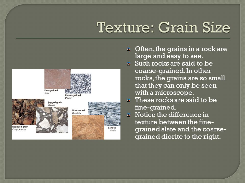 Often, the grains in a rock are large and easy to see.