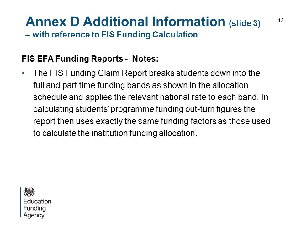 Annex D Additional Information (slide 3) – with reference to FIS Funding Calculation FIS EFA Funding Reports - Notes: The FIS Funding Claim Report bre