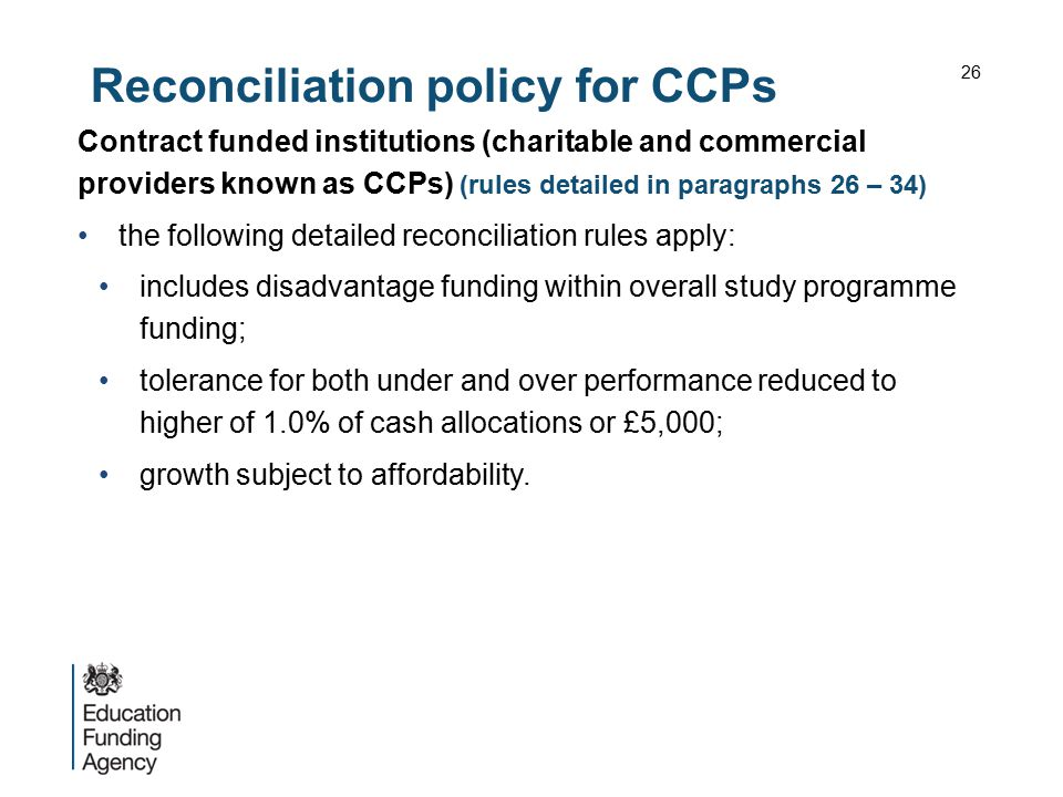 Reconciliation policy for CCPs Contract funded institutions (charitable and commercial providers known as CCPs) (rules detailed in paragraphs 26 – 34)