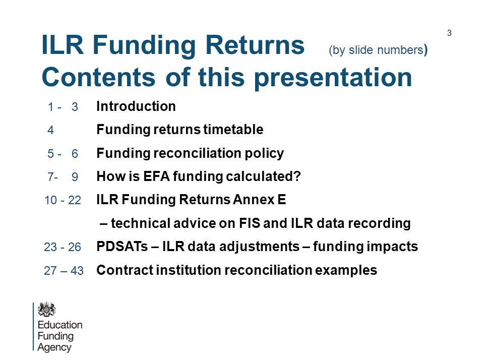 ILR Funding Returns (by slide numbers ) Contents of this presentation 1 - 3 Introduction 4 Funding returns timetable 5 - 6 Funding reconciliation poli
