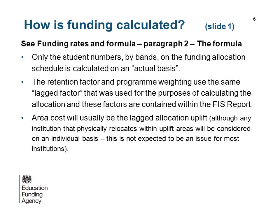 How is funding calculated? (slide 1) See Funding rates and formula – paragraph 2 – The formula Only the student numbers, by bands, on the funding allo