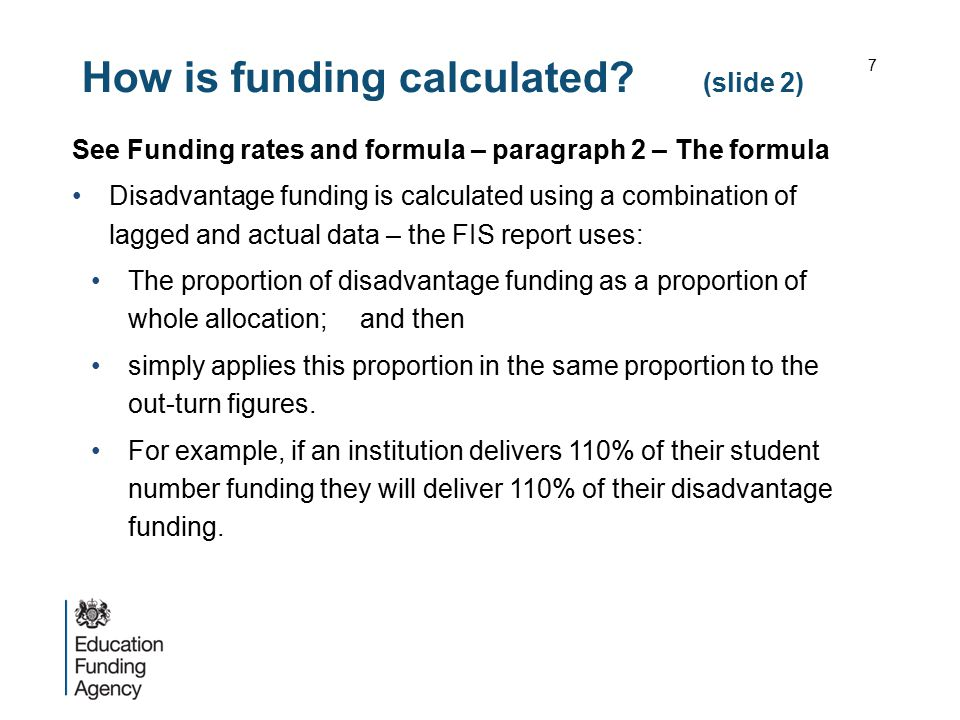 How is funding calculated? (slide 2) See Funding rates and formula – paragraph 2 – The formula Disadvantage funding is calculated using a combination