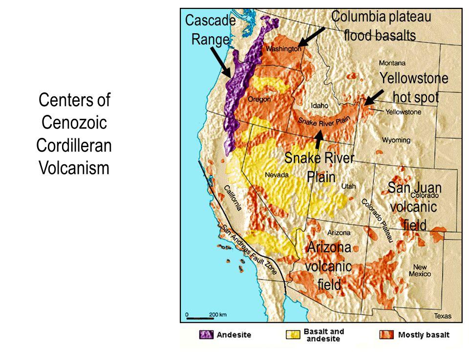 Centers of Cenozoic Cordilleran Volcanism Yellowstone hot spot Columbia plateau flood basalts San Juan volcanic field Cascade Range Arizona volcanic field Snake River Plain