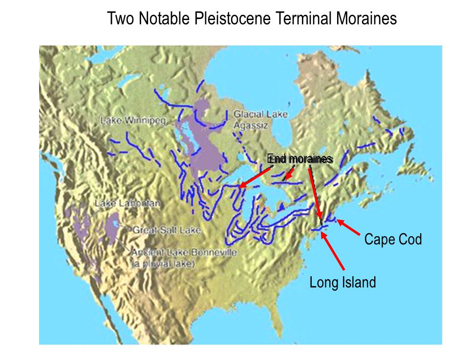 Two Notable Pleistocene Terminal Moraines End moraines Long Island Cape Cod
