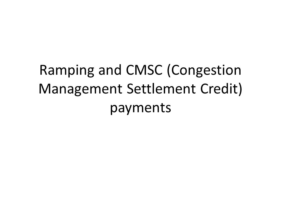 Ramping and CMSC (Congestion Management Settlement Credit) payments