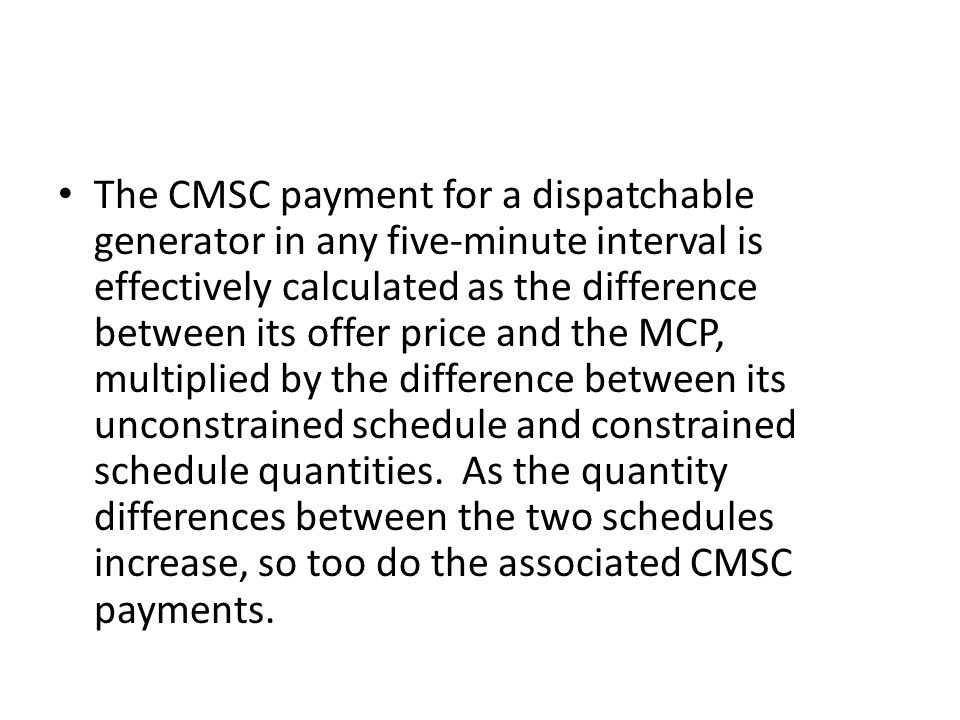 CMSC payments made by the IESO are recovered from wholesale market participants based on their respective withdrawals from the IESO-controlled grid (in other words, based on their consumption) through what is referred to as an uplift charge.
