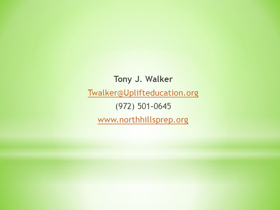Tony J. Walker Twalker@Uplifteducation.org (972) 501-0645 www.northhillsprep.org