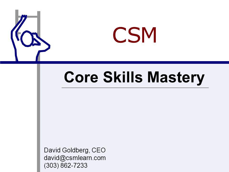 David Goldberg, CEO david@csmlearn.com (303) 862-7233 Core Skills Mastery CCS M