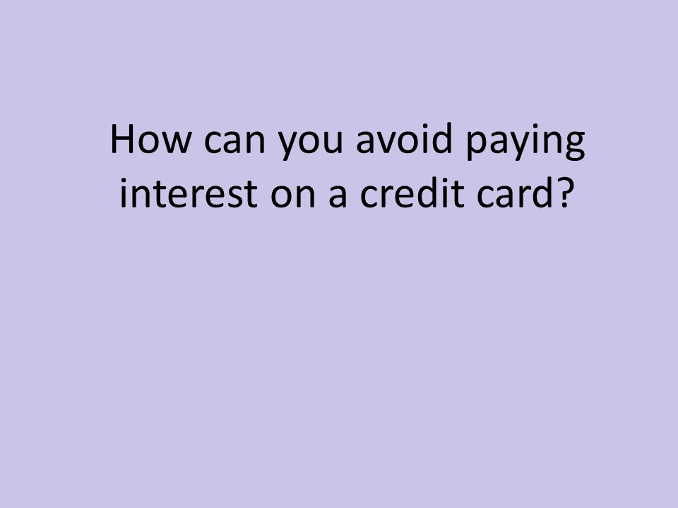 How can you avoid paying interest on a credit card?