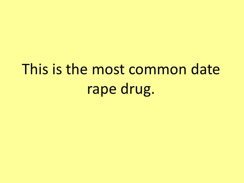 This is the most common date rape drug.