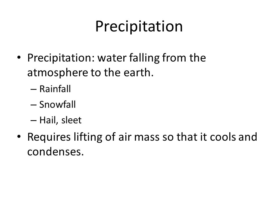 Precipitation Precipitation: water falling from the atmosphere to the earth.