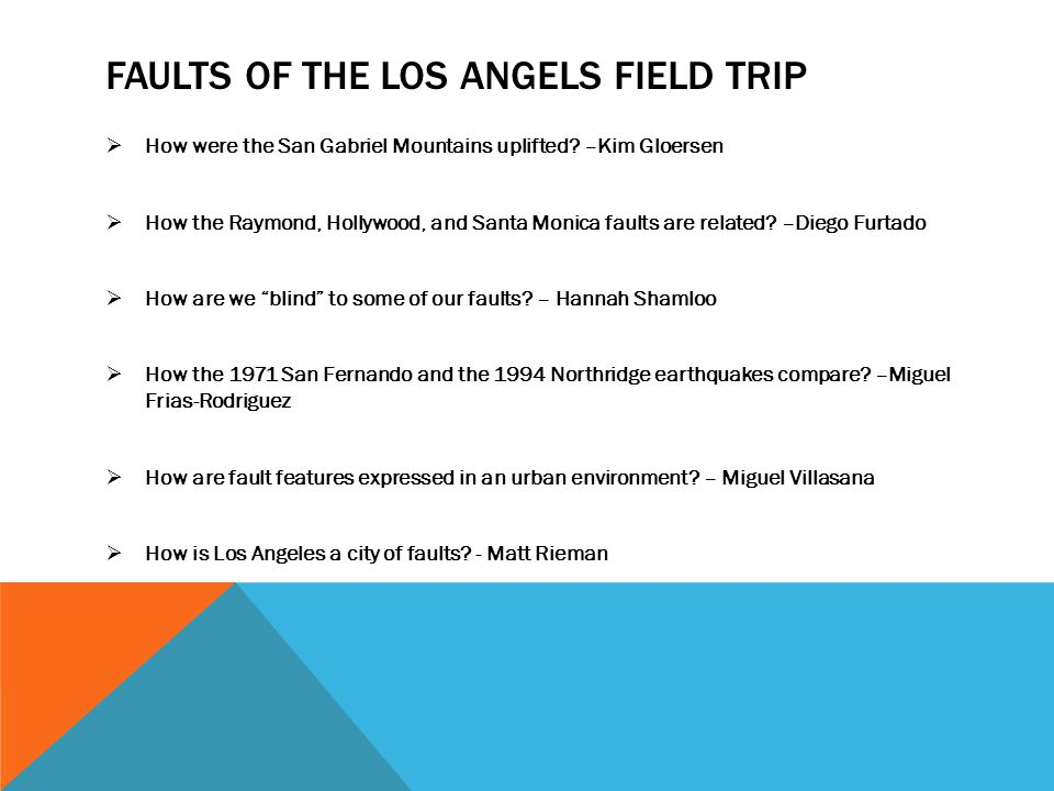 FAULTS OF THE LOS ANGELS FIELD TRIP  How were the San Gabriel Mountains uplifted? –Kim Gloersen  How the Raymond, Hollywood, and Santa Monica faults