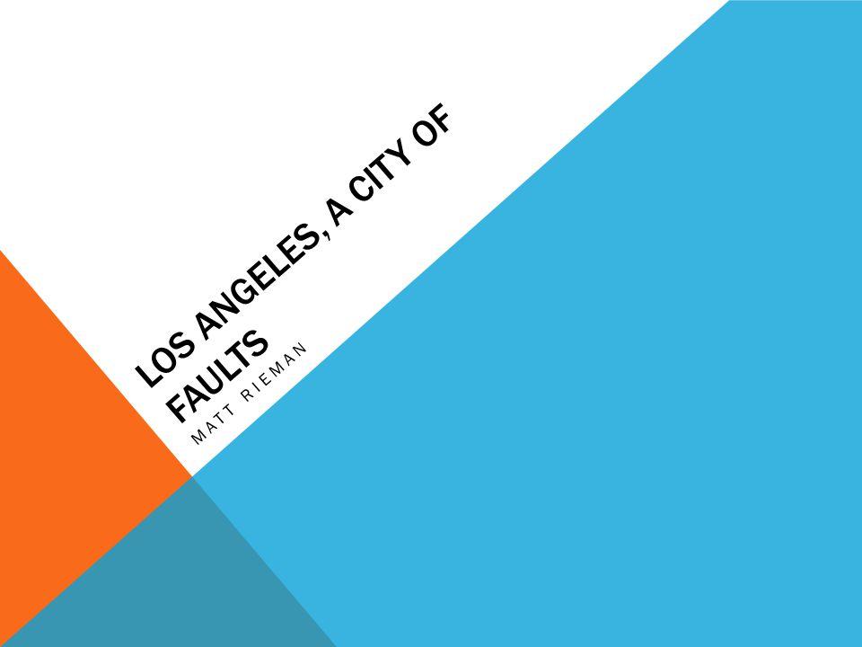 LOS ANGELES, A CITY OF FAULTS MATT RIEMAN Los Angeles: A City of Faults