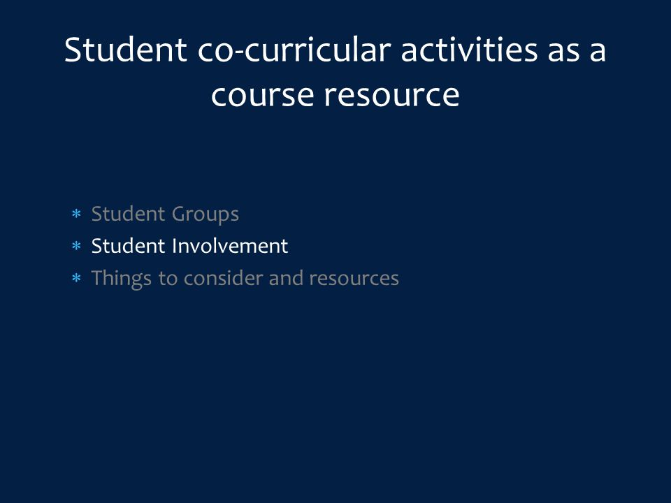 Student Groups  Student Involvement  Things to consider and resources Student co-curricular activities as a course resource