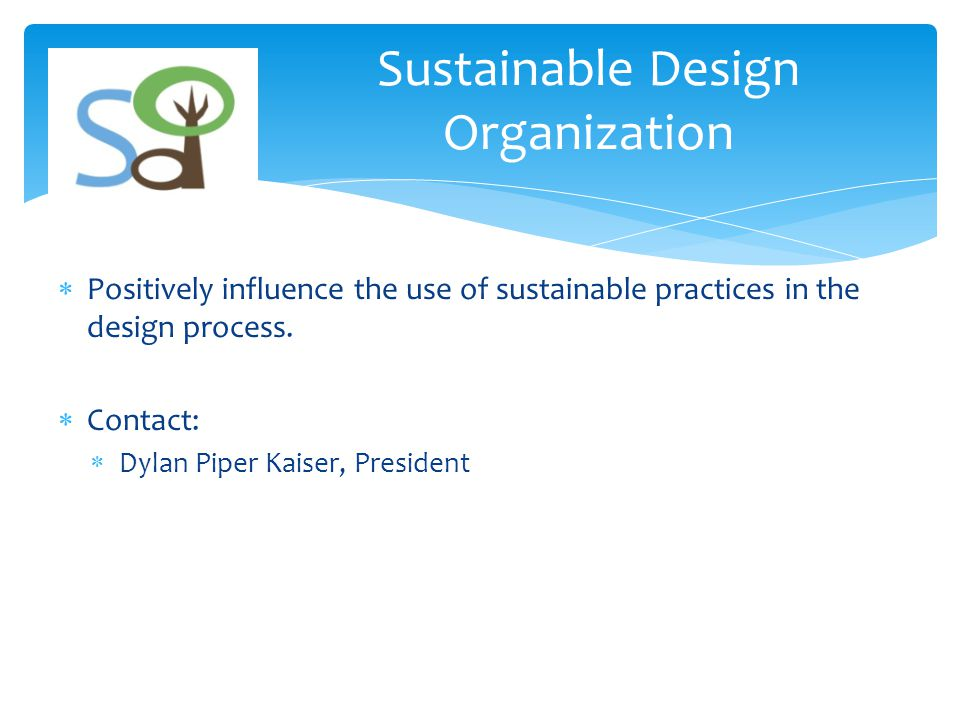  Positively influence the use of sustainable practices in the design process.