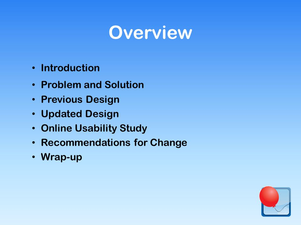 Introduction Problem and Solution Previous Design Updated Design Online Usability Study Recommendations for Change Wrap-up Overview