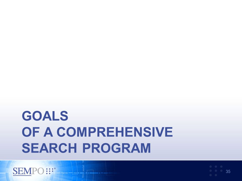 GOALS OF A COMPREHENSIVE SEARCH PROGRAM 35