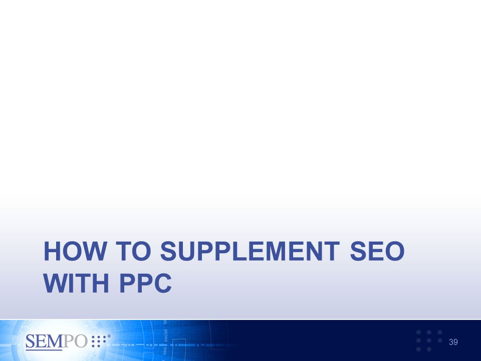 HOW TO SUPPLEMENT SEO WITH PPC 39