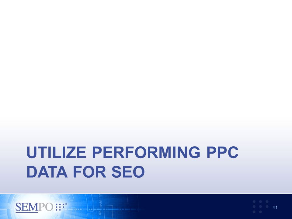 UTILIZE PERFORMING PPC DATA FOR SEO 41