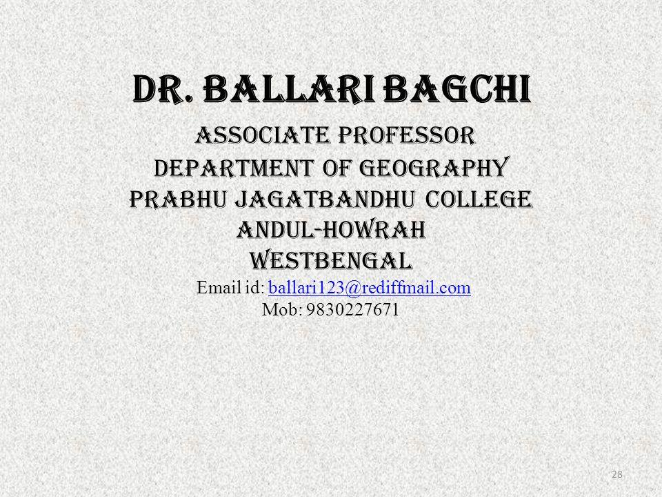 DR. BALLARI BAGCHI Associate Professor Department OF GEOGRAPHY PRABHU JAGATBANDHU COLLEGE ANDUL-HOWRAH WESTBENGAL Email id: ballari123@rediffmail.com