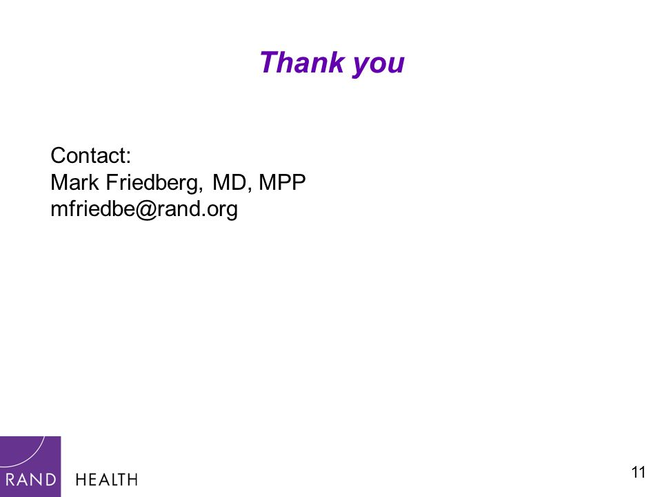 Thank you 11 Contact: Mark Friedberg, MD, MPP mfriedbe@rand.org