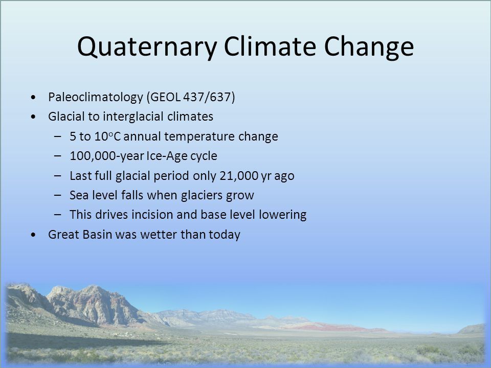 Quaternary Climate Change Paleoclimatology (GEOL 437/637) Glacial to interglacial climates –5 to 10 o C annual temperature change –100,000-year Ice-Ag