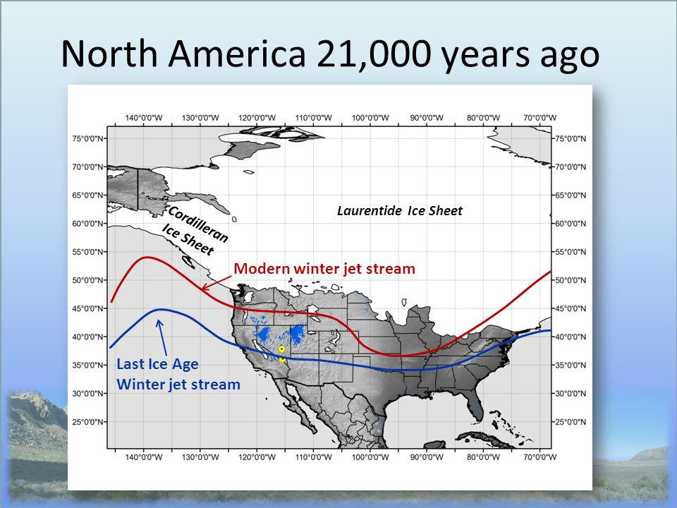 North America 21,000 years ago Modern winter jet stream Last Ice Age Winter jet stream Laurentide Ice Sheet Cordilleran Ice Sheet
