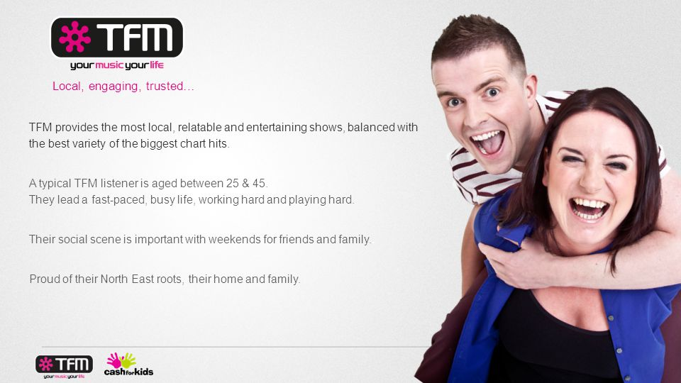 Local, engaging, trusted… TFM provides the most local, relatable and entertaining shows, balanced with the best variety of the biggest chart hits.