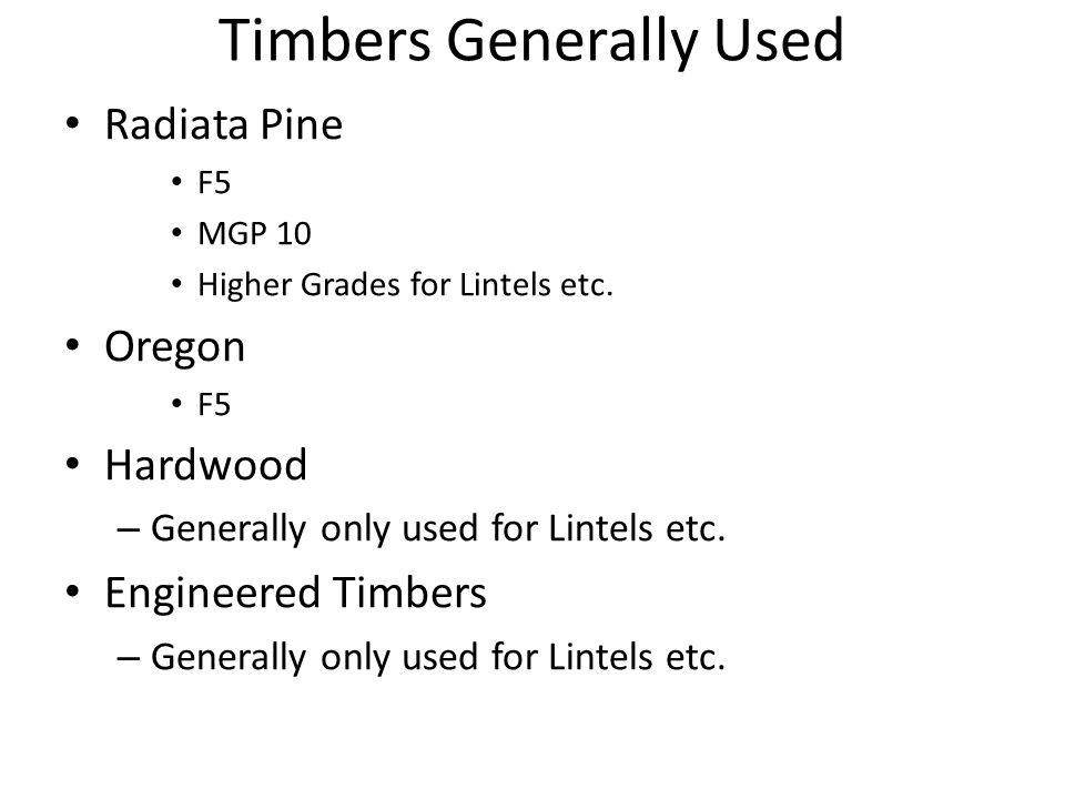 Timbers Generally Used Radiata Pine F5 MGP 10 Higher Grades for Lintels etc. Oregon F5 Hardwood – Generally only used for Lintels etc. Engineered Timb