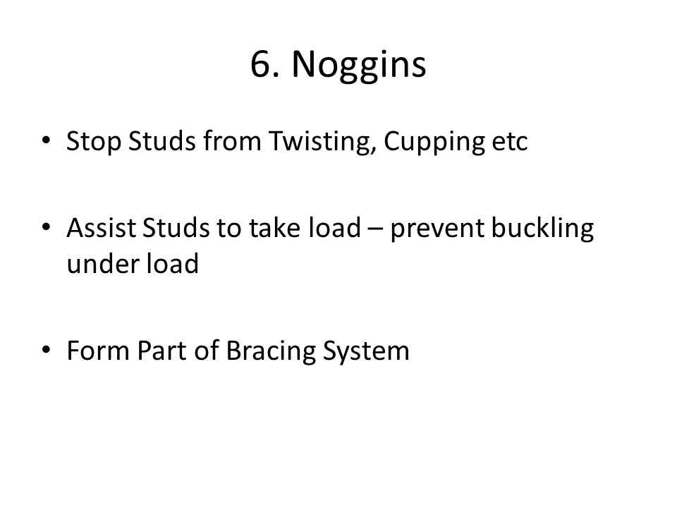 Stop Studs from Twisting, Cupping etc Assist Studs to take load – prevent buckling under load Form Part of Bracing System