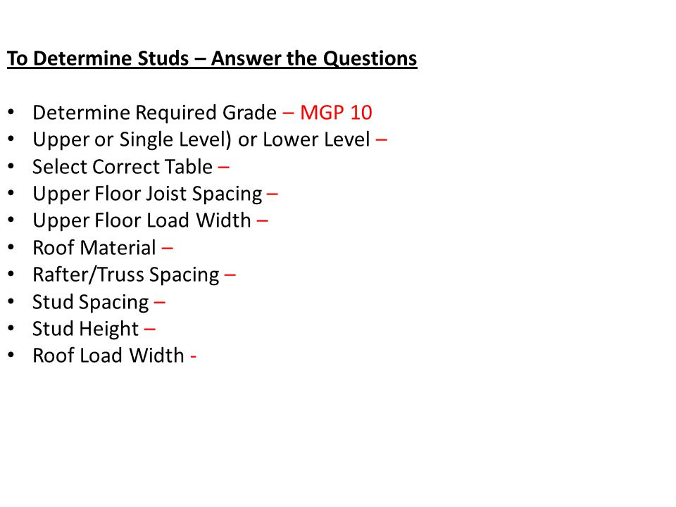 To Determine Studs – Answer the Questions Determine Required Grade – MGP 10 Upper or Single Level) or Lower Level – Select Correct Table – Upper Floor