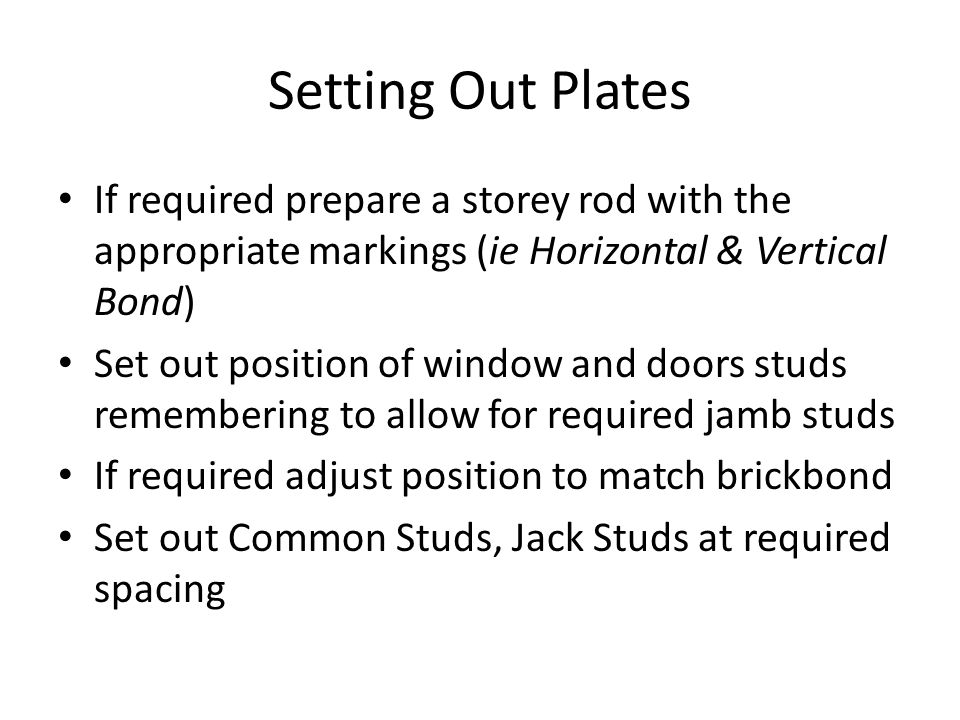 Setting Out Plates If required prepare a storey rod with the appropriate markings (ie Horizontal & Vertical Bond) Set out position of window and doors