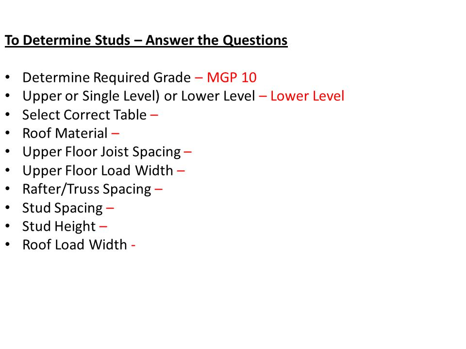 To Determine Studs – Answer the Questions Determine Required Grade – MGP 10 Upper or Single Level) or Lower Level – Lower Level Select Correct Table –