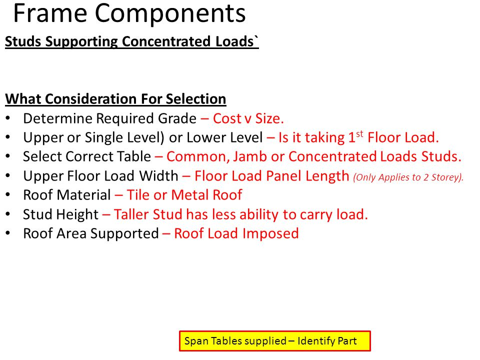 Frame Components Studs Supporting Concentrated Loads` What Consideration For Selection Determine Required Grade – Cost v Size. Upper or Single Level)