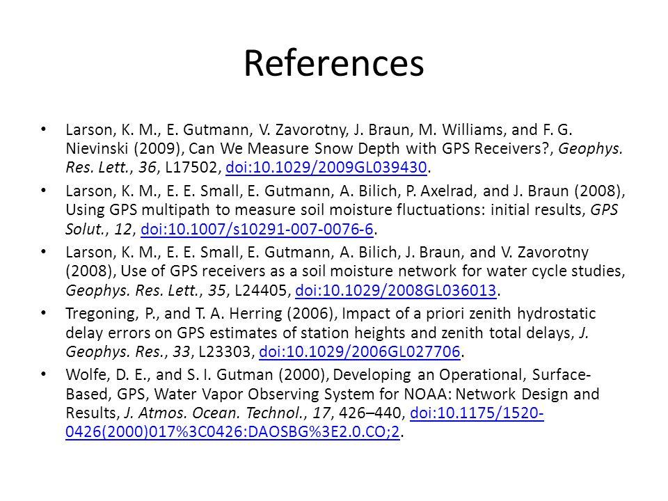 References Larson, K. M., E. Gutmann, V. Zavorotny, J. Braun, M. Williams, and F. G. Nievinski (2009), Can We Measure Snow Depth with GPS Receivers?,