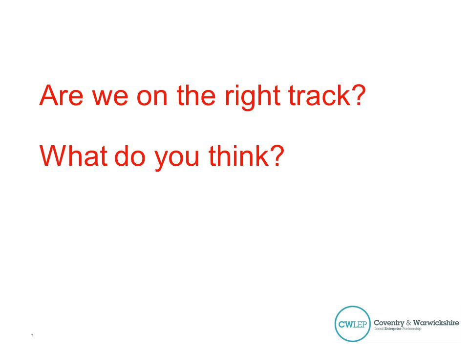 Are we on the right track? What do you think? 7