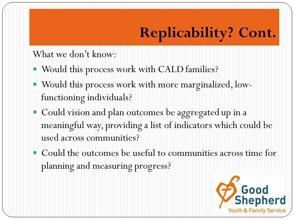 Replicability. Cont. What we don't know: Would this process work with CALD families.