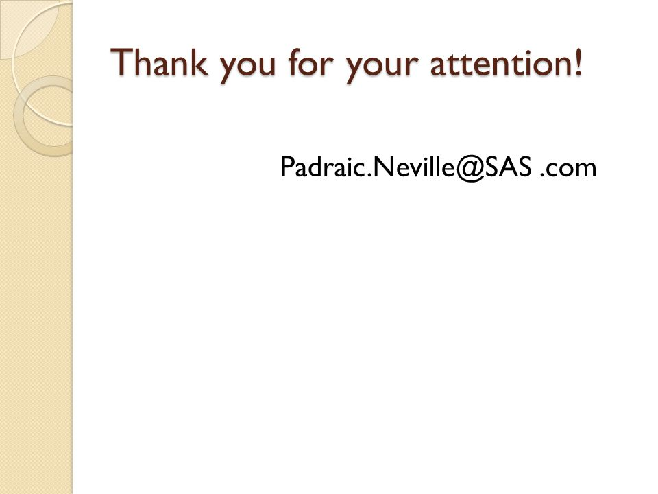 Thank you for your attention! Padraic.Neville@SAS.com