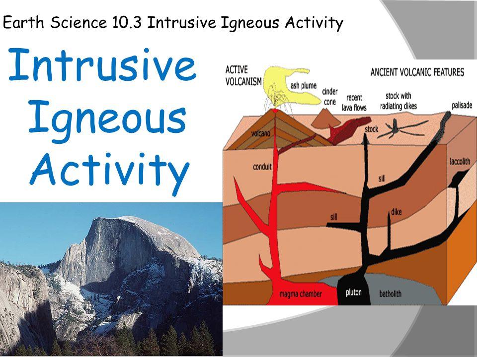 Earth Science 10.3 Intrusive Igneous Activity Intrusive Igneous Activity